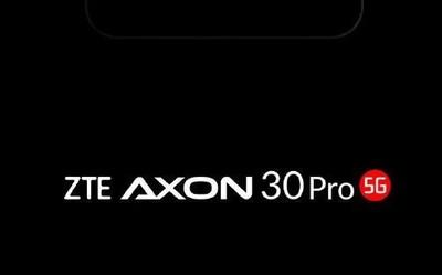 中兴Axon 30 Pro再爆新料 或成首款屏下镜头骁龙888旗舰
